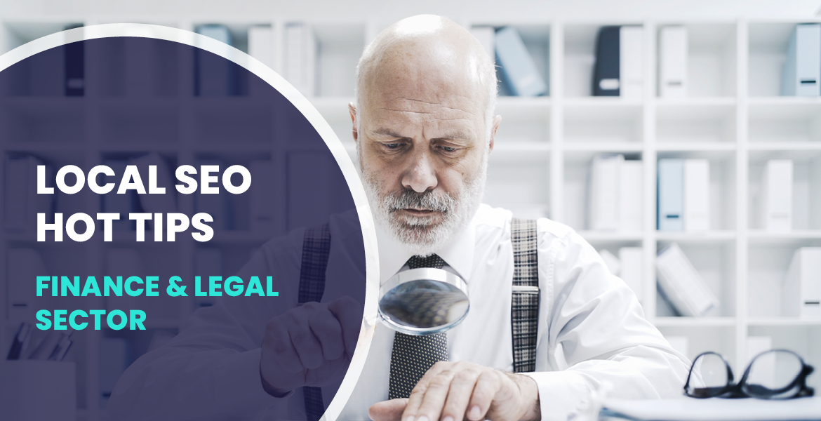 7 Hot Tips for Local SEO Success for the Legal & Finance Industry.
